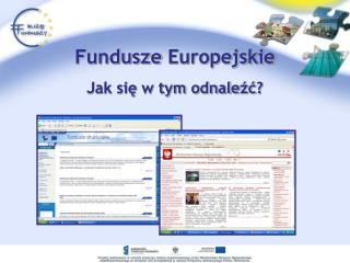 Fundusze Europejskie  Jak sie w tym odnalezc