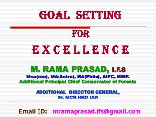 M.  RAMA PRASAD ,  I.F.S Msc(zoo), MA(Astro), MA(Philo), AIFC, MSIF.