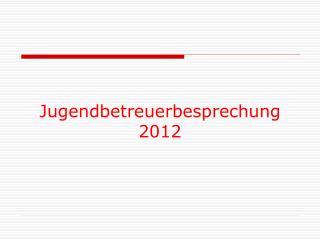 Jugendbetreuerbesprechung  2012