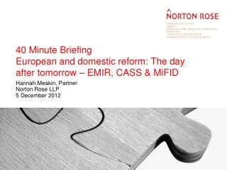 40 Minute Briefing European and domestic reform: The day after tomorrow – EMIR, CASS & MiFID