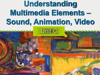 Understanding Multimedia Elements � Sound, Animation, Video