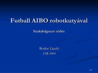 Futball AIBO robotkutyával Szakdolgozat védés