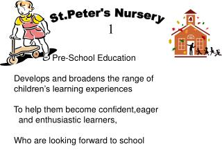 Pre-School Education  Develops and broadens the range of  children's learning experiences