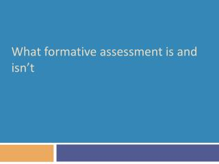 What formative assessment is and isn't