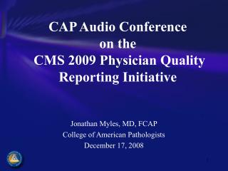 CAP Audio Conference  on the  CMS 2009 Physician Quality Reporting Initiative