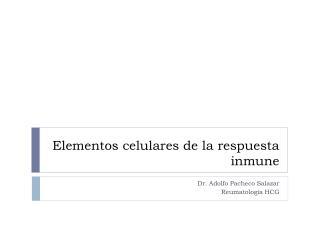 Elementos celulares de la respuesta inmune