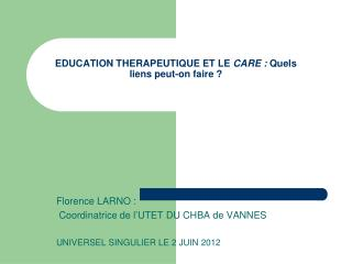 EDUCATION THERAPEUTIQUE ET LE  CARE :  Quels liens peut-on faire ?