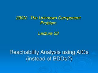Reachability Analysis using AIGs  (instead of BDDs?)