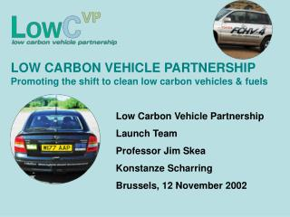 LOW CARBON VEHICLE PARTNERSHIP Promoting the shift to clean low carbon vehicles & fuels