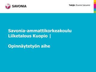 Savonia-ammattikorkeakoulu Liiketalous Kuopio |  Opinnäytetyön  aihe