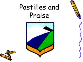 Pastilles and Praise
