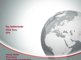 İlaç Sektöründe  Ufuk Turu AİFD Tuncay Teksöz Pfizer,Türkiye  Sağlık Politikası Koordinatörü