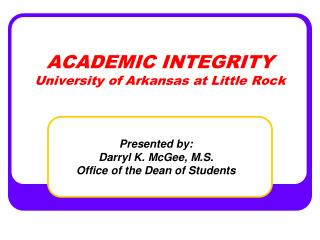 ACADEMIC INTEGRITY University of Arkansas at Little Rock