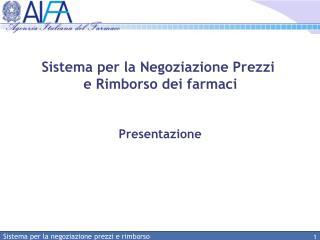 Sistema per la Negoziazione Prezzi  e Rimborso dei farmaci Presentazione