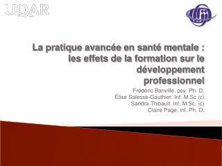 Fr�d�ric Banville, psy. Ph. D. �lise Salesse-Gauthier. Inf. M.Sc (c)