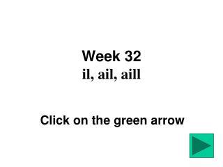 Week 32 il, ail, aill