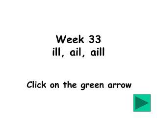 Week 33 ill, ail, aill