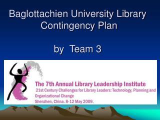 Baglottachien University Library  Contingency Plan by  Team 3
