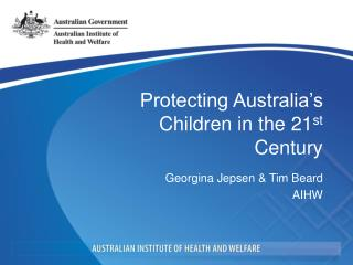 Protecting Australia's Children in the 21 st  Century