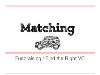 Fundraising / Find the Right VC