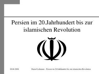 Persien im 20.Jahrhundert bis zur islamischen Revolution