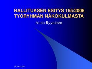 HALLITUKSEN ESITYS 155/2006 TYÖRYHMÄN NÄKÖKULMASTA