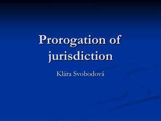 Prorogation of jurisdiction