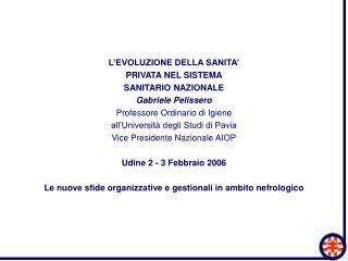 L'EVOLUZIONE DELLA SANITA' PRIVATA NEL SISTEMA SANITARIO NAZIONALE Gabriele Pelissero