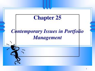 Chapter 25 Contemporary Issues in Portfolio Management