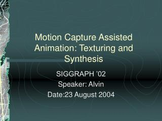 Motion Capture Assisted Animation: Texturing and Synthesis