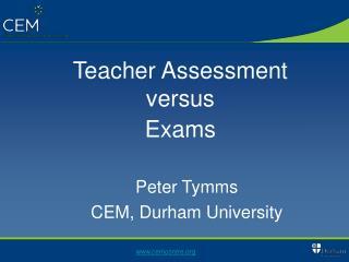 Teacher Assessment  versus  Exams