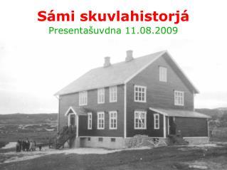 Sámi skuvlahistorjá  Presentašuvdna 11.08.2009