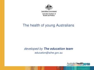 The health of young Australians developed by  The education team education@aihw.au