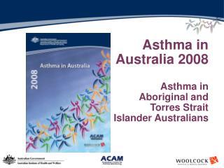 Asthma in Australia 2008 Asthma in Aboriginal and Torres Strait Islander Australians