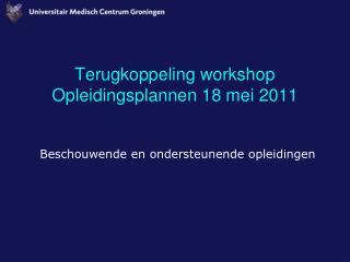 Terugkoppeling workshop Opleidingsplannen 18 mei 2011
