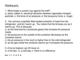 Reading quiz. 1. What keeps a suction cup against the wall?