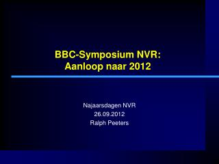 BBC-Symposium NVR: Aanloop naar 2012