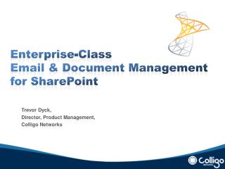 Enterprise-Class Email & Document Management for SharePoint Trevor Dyck,