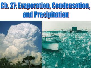 Ch. 27: Evaporation, Condensation,  and Precipitation