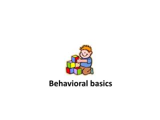 Behavior Management  Section I: Basic Behavior Components