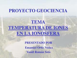 PROYECTO GEOCIENCIA TEMA TEMPERATURA DE IONES EN LA IONOSFERA