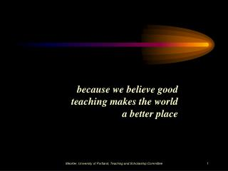 because we believe good teaching makes the world a better place