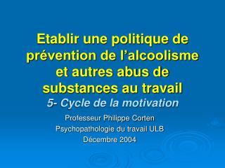 Professeur Philippe Corten Psychopathologie du travail ULB Décembre 2004
