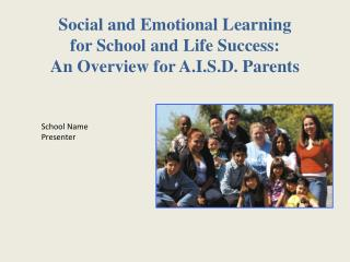 Social and Emotional Learning  for School and Life Success: An Overview for A.I.S.D. Parents