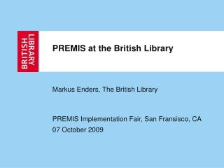 PREMIS at the British Library