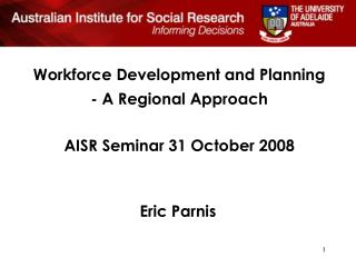 Workforce Development and Planning - A Regional Approach AISR Seminar 31 October 2008