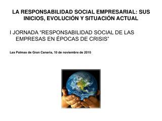 LA RESPONSABILIDAD SOCIAL EMPRESARIAL: SUS INICIOS, EVOLUCIÓN Y SITUACIÓN ACTUAL