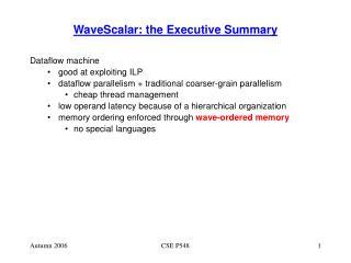 WaveScalar: the Executive Summary
