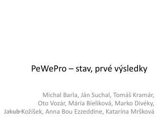 PeWePro –  stav, prvé výsledky