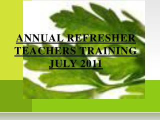 ANNUAL  REFRESHER TEACHERS TRAINING JULY 2011